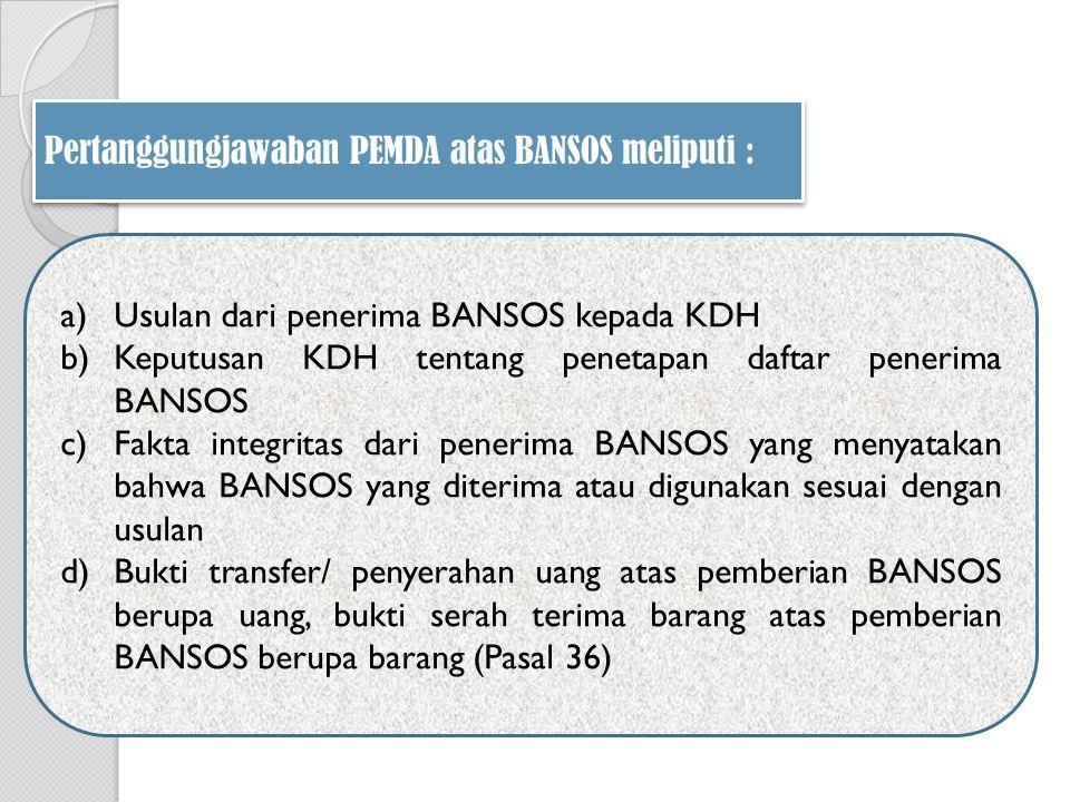 Pertanggungjawaban PEMDA atas BANSOS meliputi :