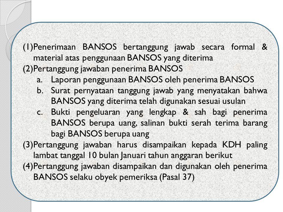 Penerimaan BANSOS bertanggung jawab secara formal & material atas penggunaan BANSOS yang diterima