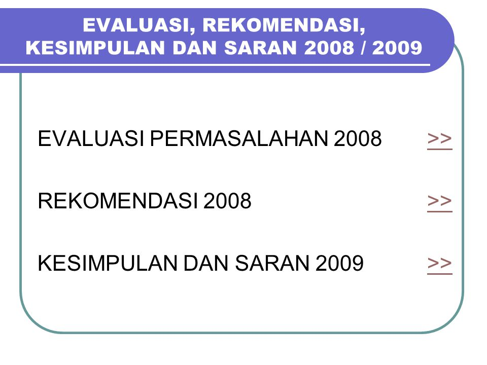 EVALUASI, REKOMENDASI, KESIMPULAN DAN SARAN 2008 / 2009