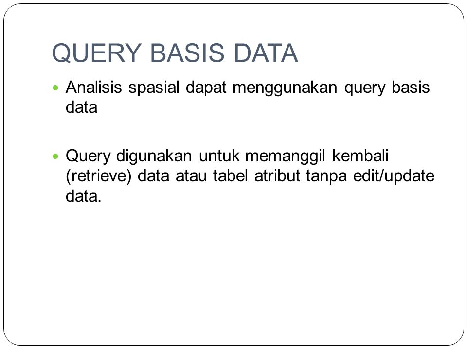 QUERY BASIS DATA Analisis spasial dapat menggunakan query basis data