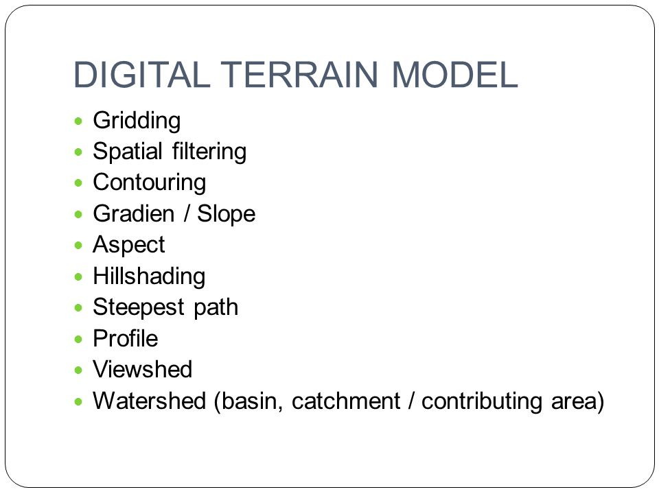 DIGITAL TERRAIN MODEL Gridding Spatial filtering Contouring