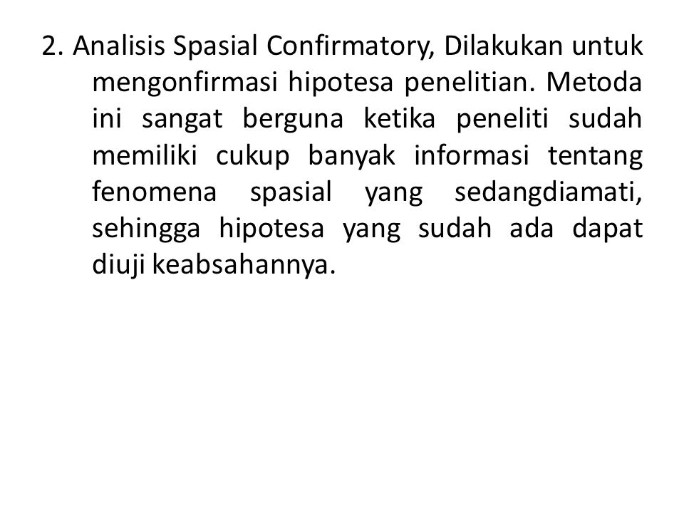 2. Analisis Spasial Confirmatory, Dilakukan untuk mengonfirmasi hipotesa penelitian.