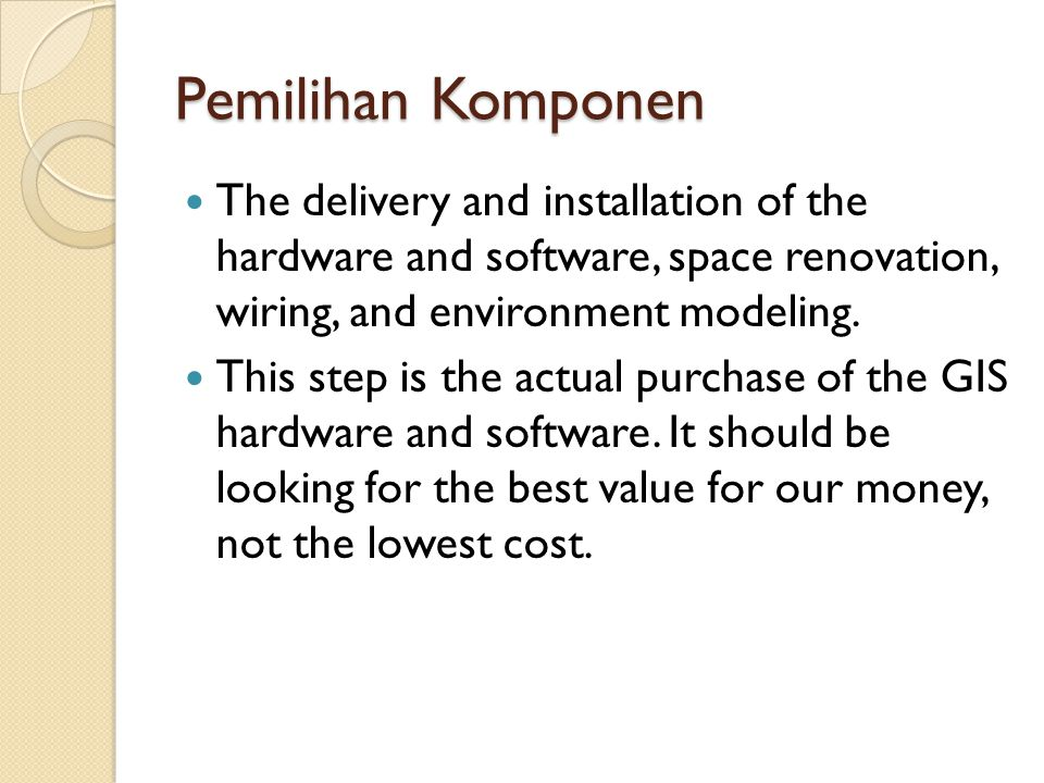 Pemilihan Komponen The delivery and installation of the hardware and software, space renovation, wiring, and environment modeling.