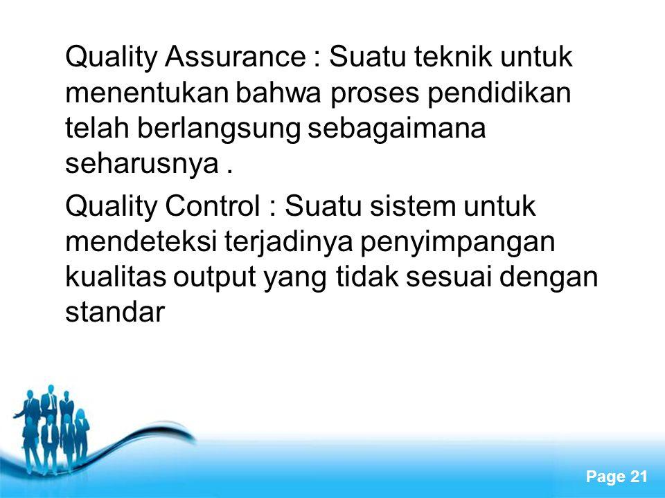 Quality Assurance : Suatu teknik untuk menentukan bahwa proses pendidikan telah berlangsung sebagaimana seharusnya .