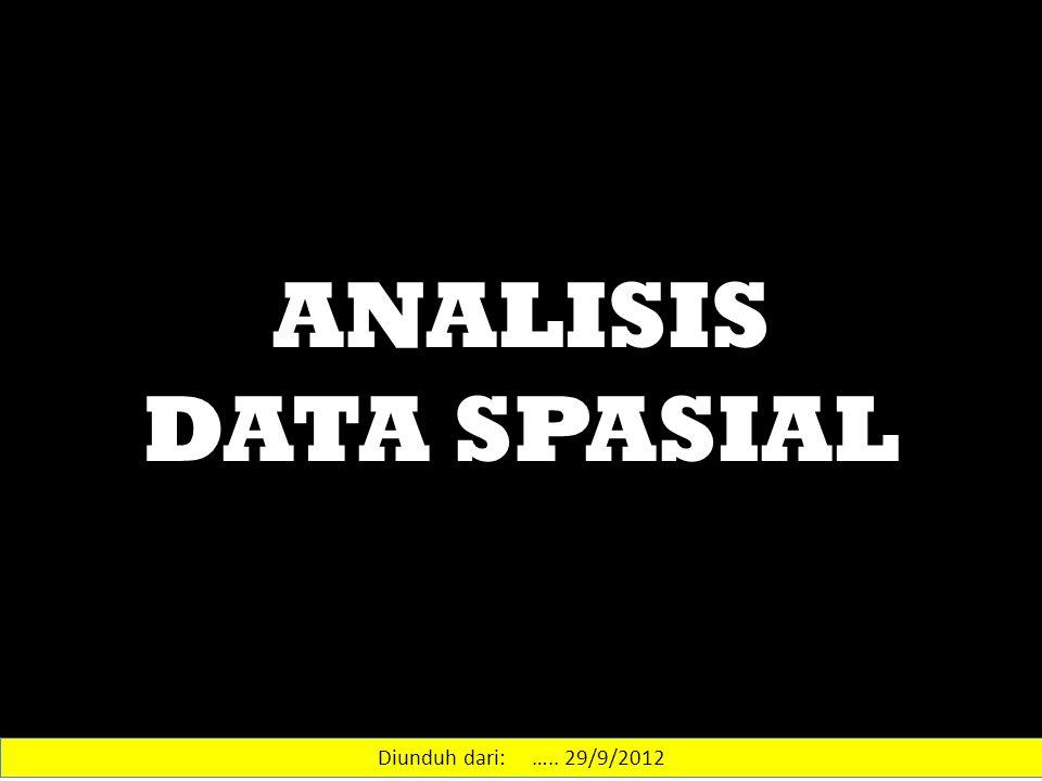 ANALISIS DATA SPASIAL Diunduh dari: ….. 29/9/2012