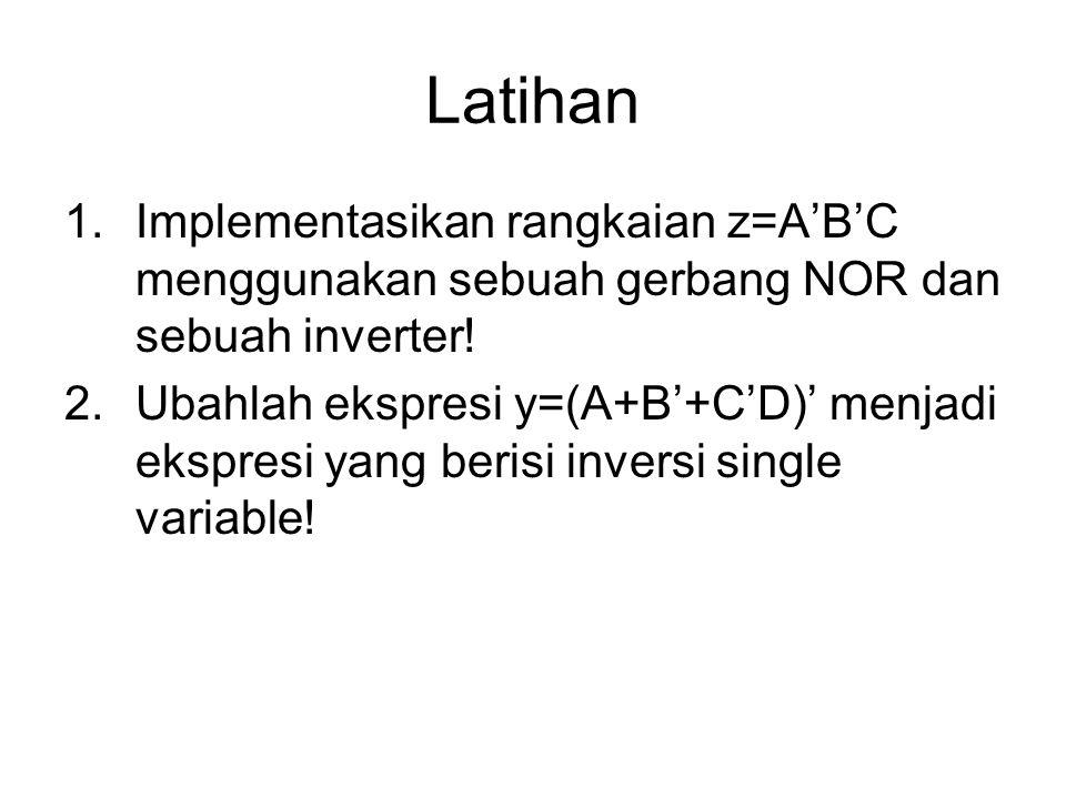 Latihan Implementasikan rangkaian z=A'B'C menggunakan sebuah gerbang NOR dan sebuah inverter!
