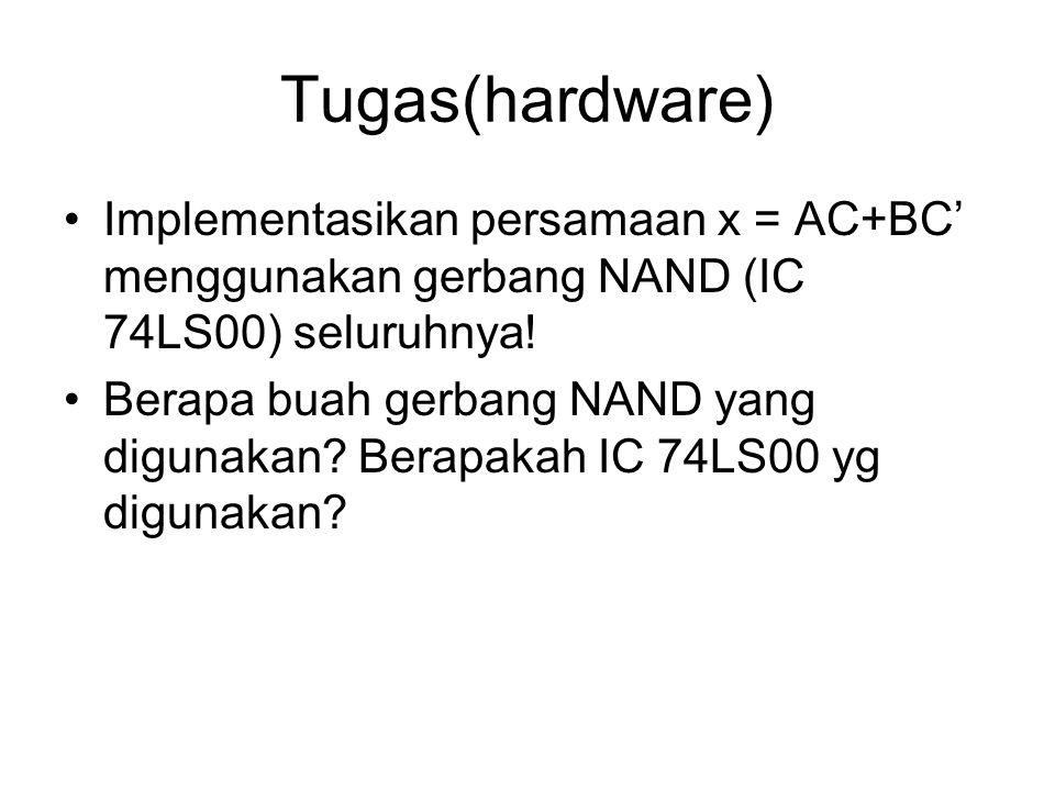 Tugas(hardware) Implementasikan persamaan x = AC+BC' menggunakan gerbang NAND (IC 74LS00) seluruhnya!