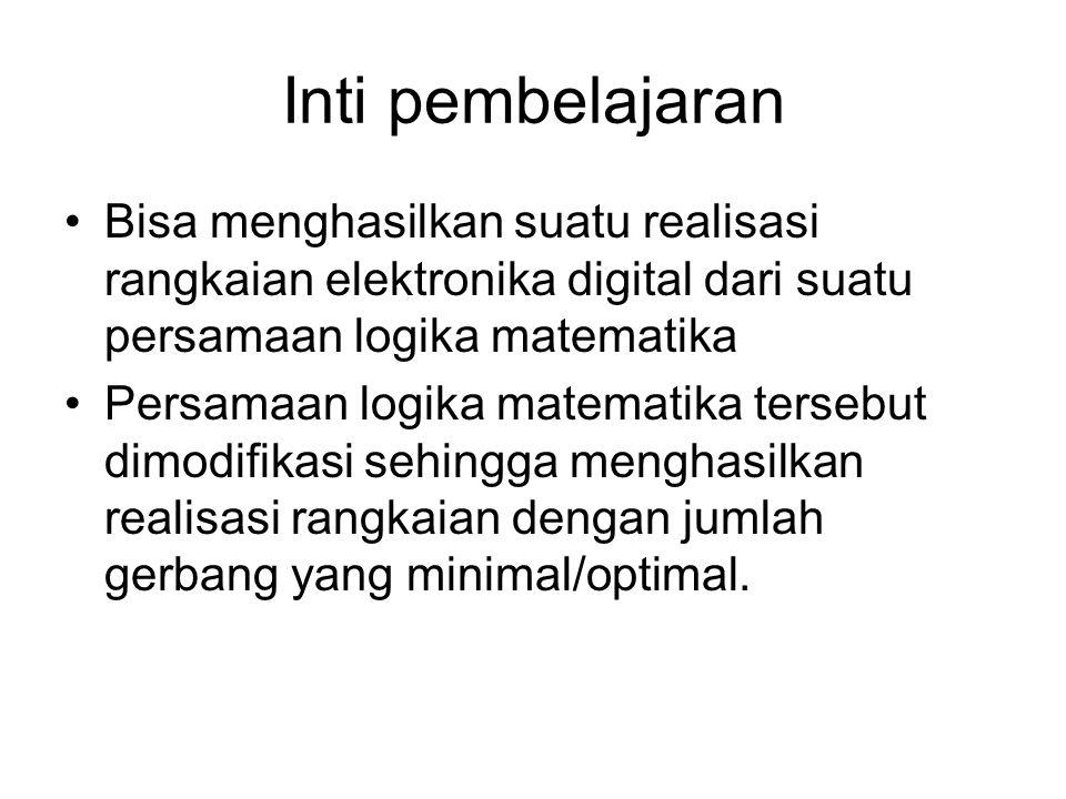 Inti pembelajaran Bisa menghasilkan suatu realisasi rangkaian elektronika digital dari suatu persamaan logika matematika.
