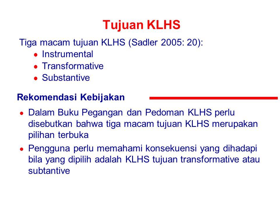 Tujuan KLHS Tiga macam tujuan KLHS (Sadler 2005: 20): Instrumental