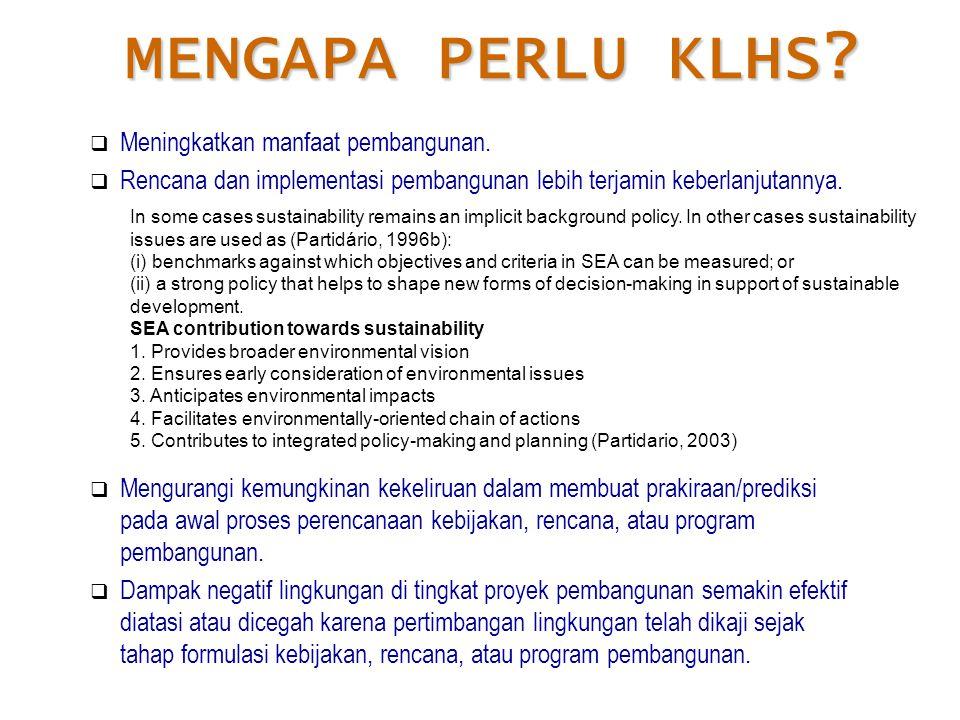 MENGAPA PERLU KLHS Meningkatkan manfaat pembangunan.