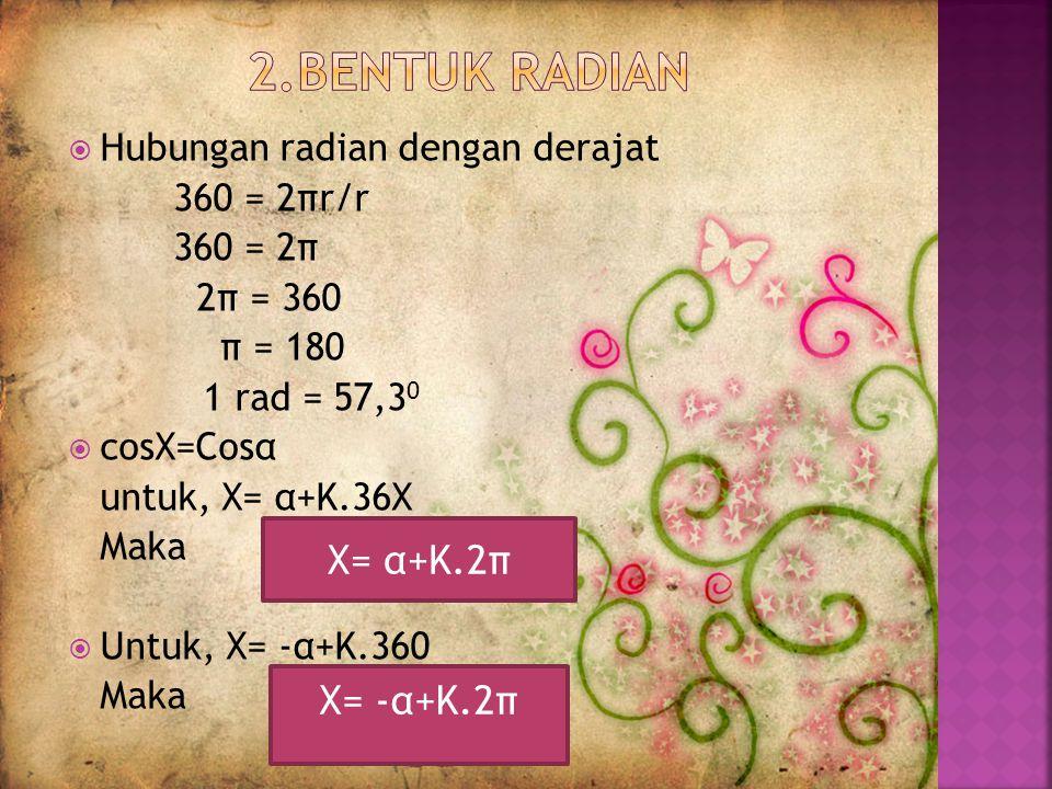 2.BENTUK RADIAN X= α+K.2π X= -α+K.2π Hubungan radian dengan derajat