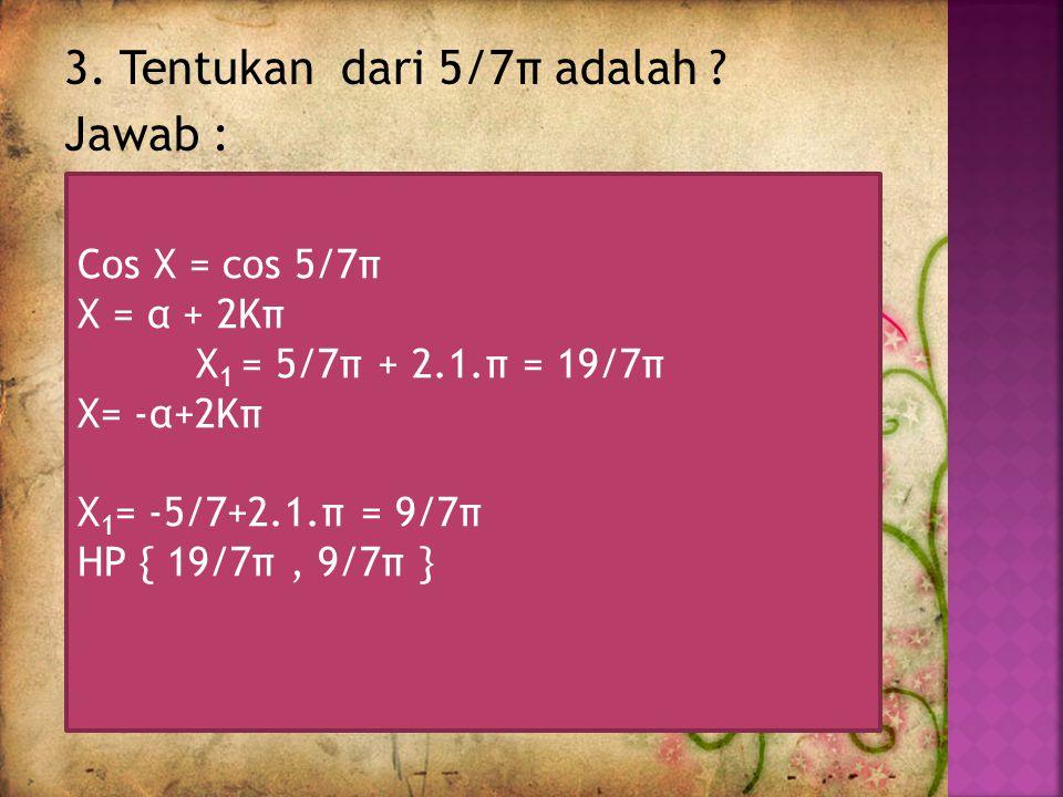3. Tentukan dari 5/7π adalah Jawab :