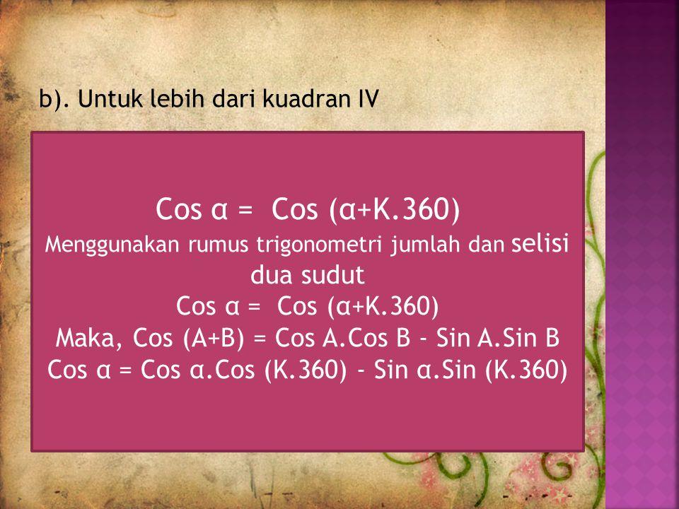 Cos α = Cos (α+K.360) Maka, Cos (A+B) = Cos A.Cos B - Sin A.Sin B