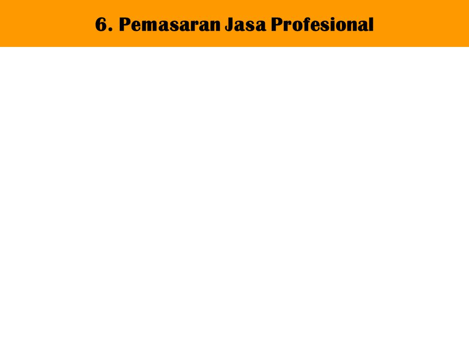 6. Pemasaran Jasa Profesional