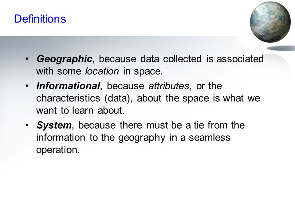 Definitions Geographic, because data collected is associated with some location in space.