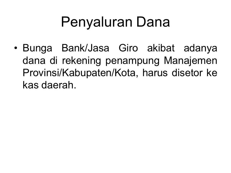 Penyaluran Dana Bunga Bank/Jasa Giro akibat adanya dana di rekening penampung Manajemen Provinsi/Kabupaten/Kota, harus disetor ke kas daerah.