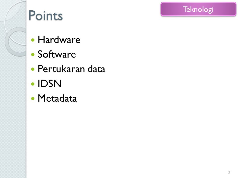 Points Teknologi Hardware Software Pertukaran data IDSN Metadata