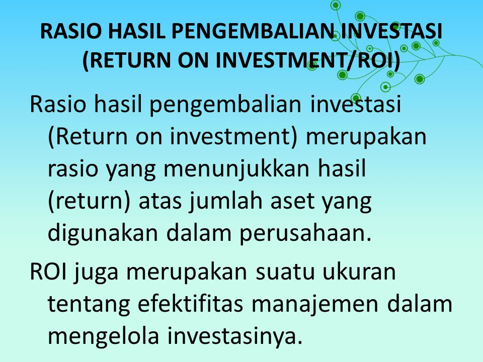 RASIO HASIL PENGEMBALIAN INVESTASI (RETURN ON INVESTMENT/ROI)