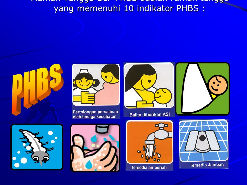 4/10/2017 Apa itu Rumah Tangga Ber-PHBS Rumah Tangga Ber-PHBS adalah rumah tangga yang memenuhi 10 indikator PHBS :