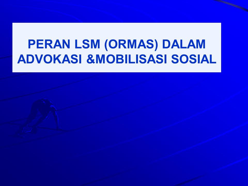 PERAN LSM (ORMAS) DALAM ADVOKASI &MOBILISASI SOSIAL