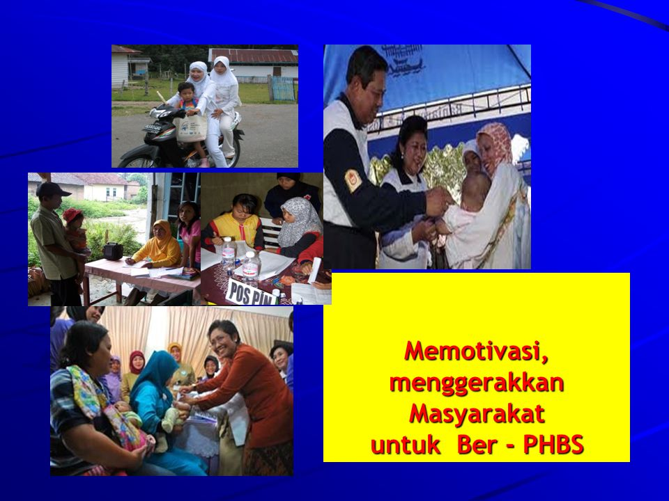 Memotivasi, menggerakkan Masyarakat untuk Ber - PHBS