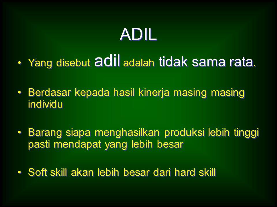 ADIL Yang disebut adil adalah tidak sama rata.