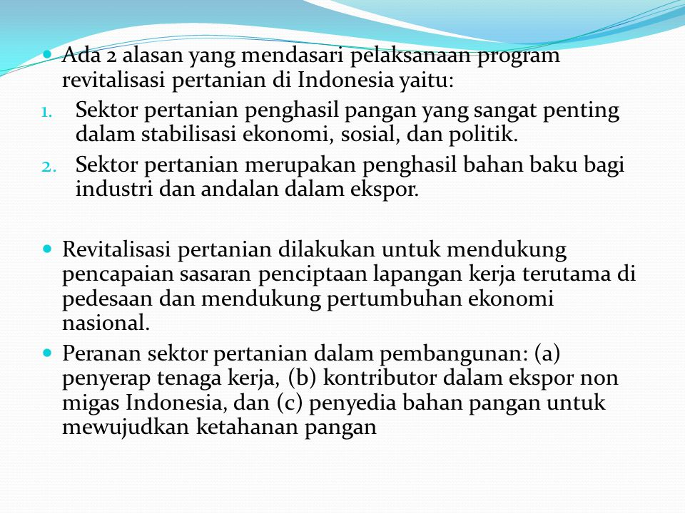 Ada 2 alasan yang mendasari pelaksanaan program revitalisasi pertanian di Indonesia yaitu: