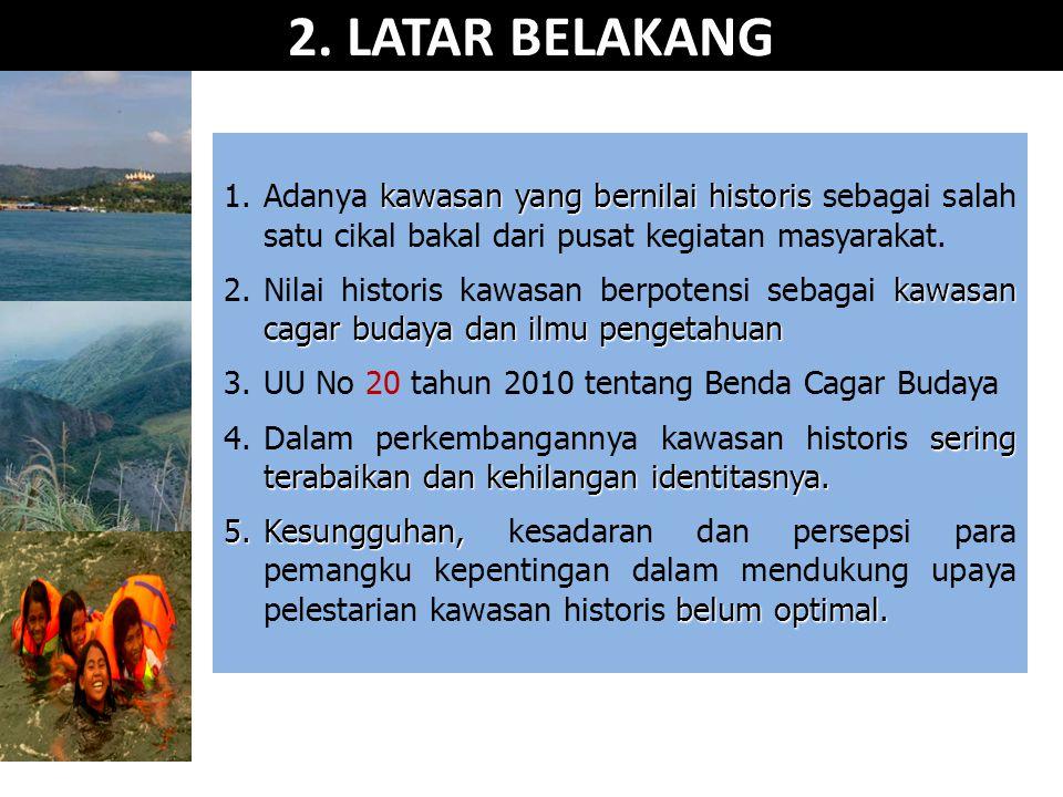 2. LATAR BELAKANG Adanya kawasan yang bernilai historis sebagai salah satu cikal bakal dari pusat kegiatan masyarakat.