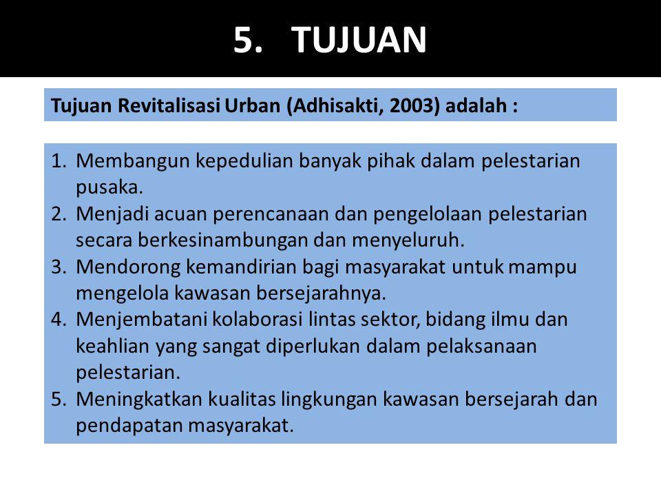 5. TUJUAN Tujuan Revitalisasi Urban (Adhisakti, 2003) adalah :