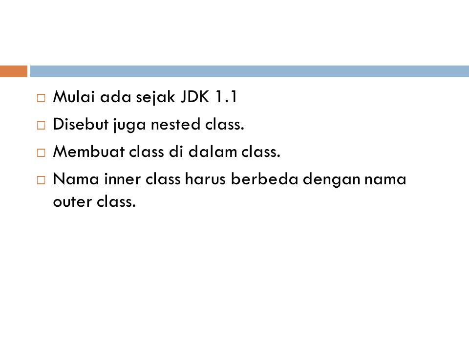 Mulai ada sejak JDK 1.1 Disebut juga nested class.