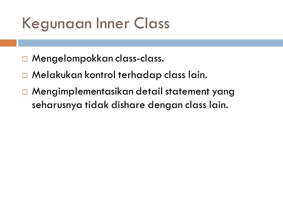 Kegunaan Inner Class Mengelompokkan class-class.