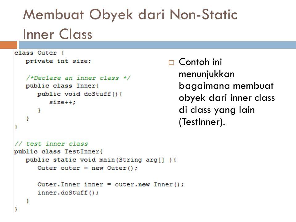 Membuat Obyek dari Non-Static Inner Class