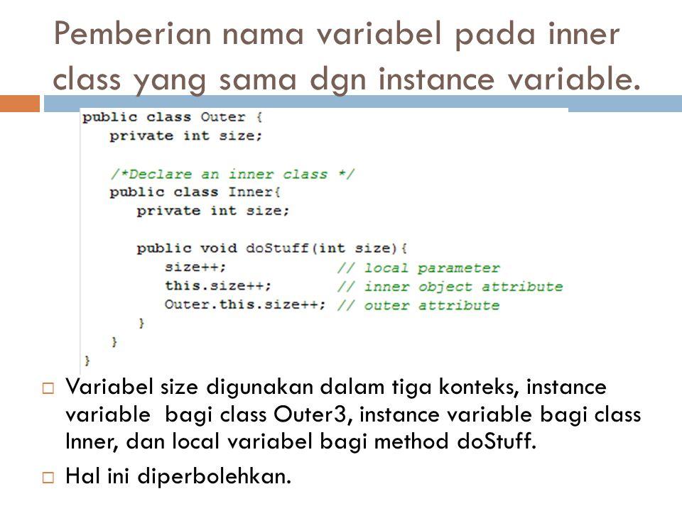 Pemberian nama variabel pada inner class yang sama dgn instance variable.