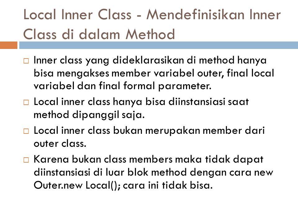 Local Inner Class - Mendefinisikan Inner Class di dalam Method