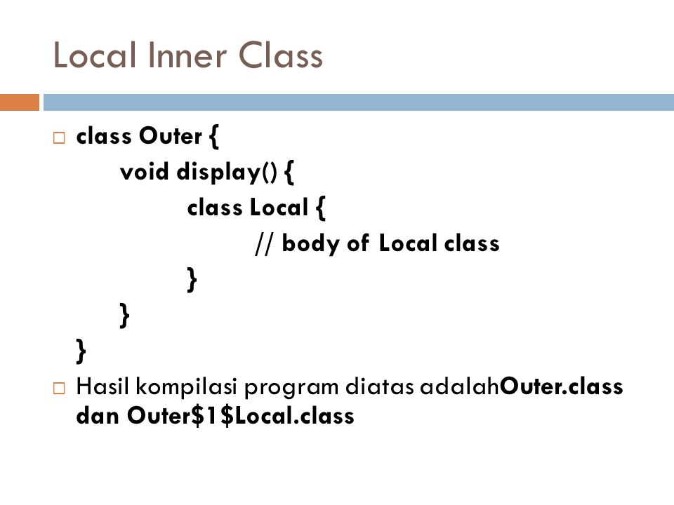Local Inner Class class Outer { void display() { class Local {