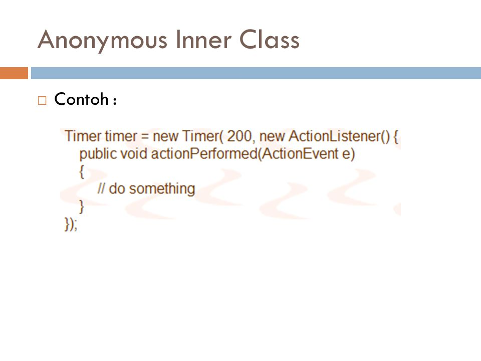 Anonymous Inner Class Contoh :