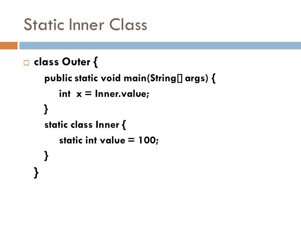 Static Inner Class class Outer {