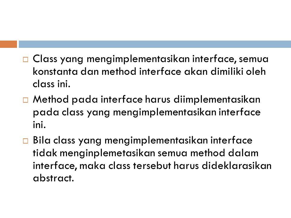 Class yang mengimplementasikan interface, semua konstanta dan method interface akan dimiliki oleh class ini.