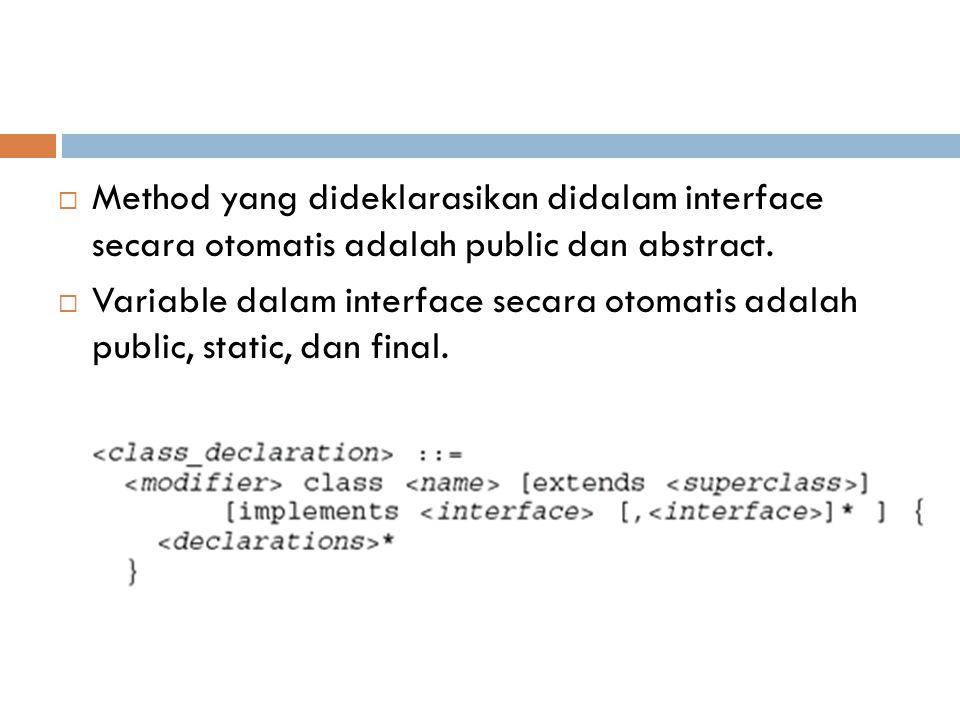 Method yang dideklarasikan didalam interface secara otomatis adalah public dan abstract.