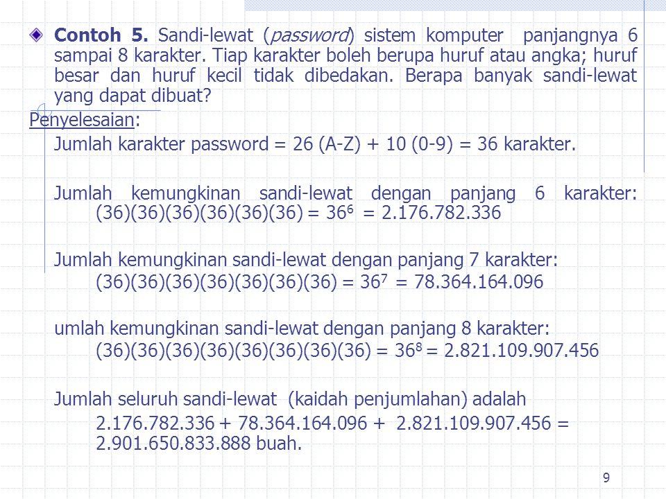 Contoh 5. Sandi-lewat (password) sistem komputer panjangnya 6 sampai 8 karakter. Tiap karakter boleh berupa huruf atau angka; huruf besar dan huruf kecil tidak dibedakan. Berapa banyak sandi-lewat yang dapat dibuat