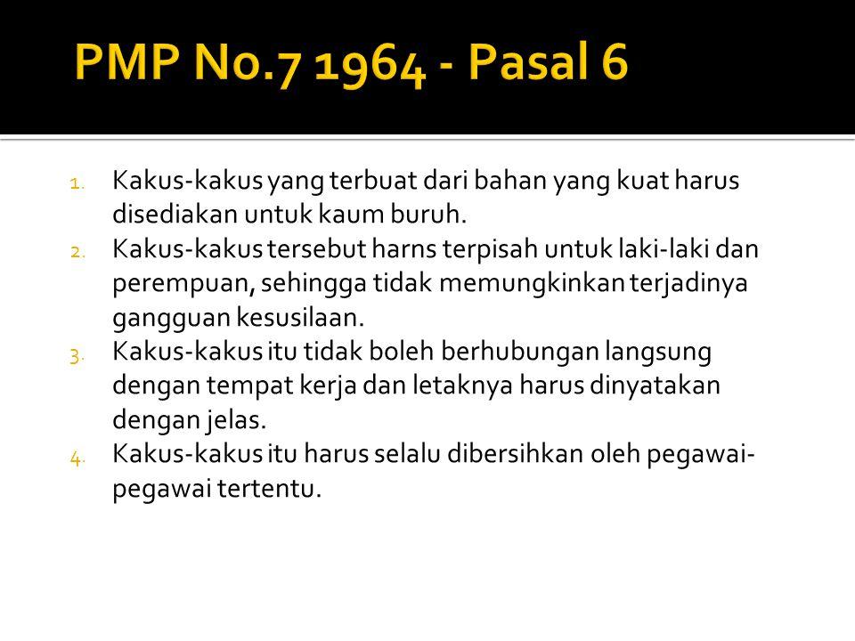 PMP No.7 1964 - Pasal 6 Kakus-kakus yang terbuat dari bahan yang kuat harus disediakan untuk kaum buruh.