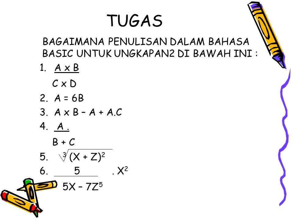 TUGAS BAGAIMANA PENULISAN DALAM BAHASA BASIC UNTUK UNGKAPAN2 DI BAWAH INI : A x B. C x D. 2. A = 6B.