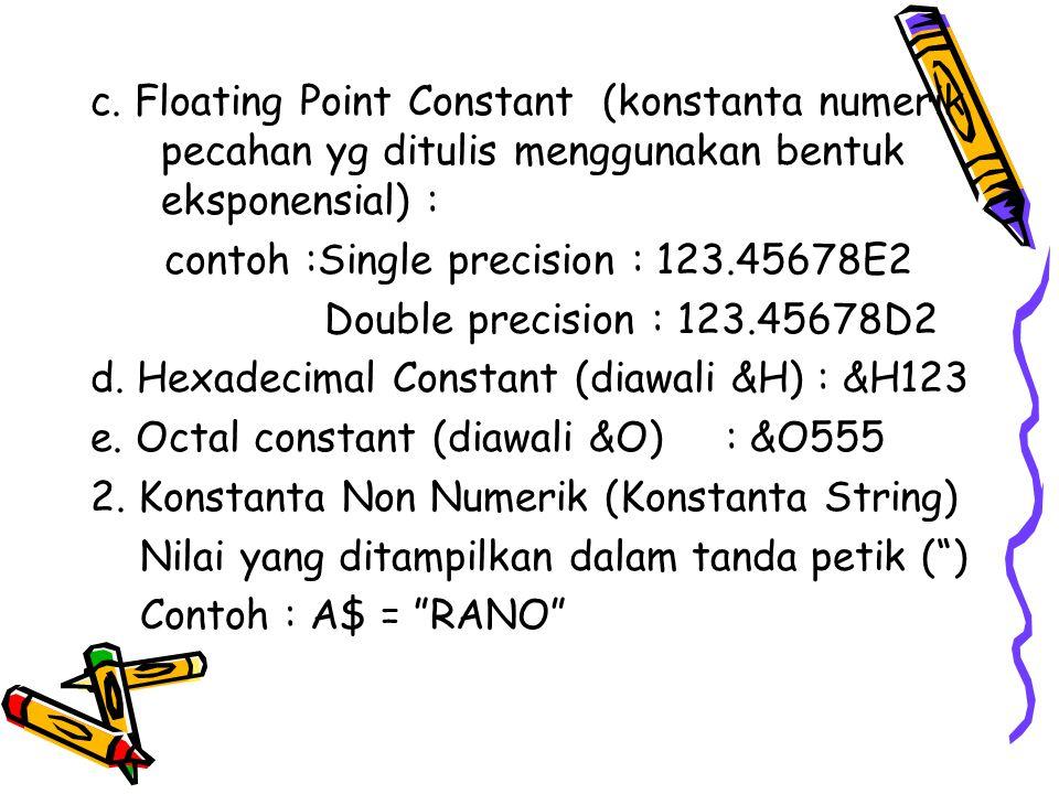 c. Floating Point Constant (konstanta numerik pecahan yg ditulis menggunakan bentuk eksponensial) :
