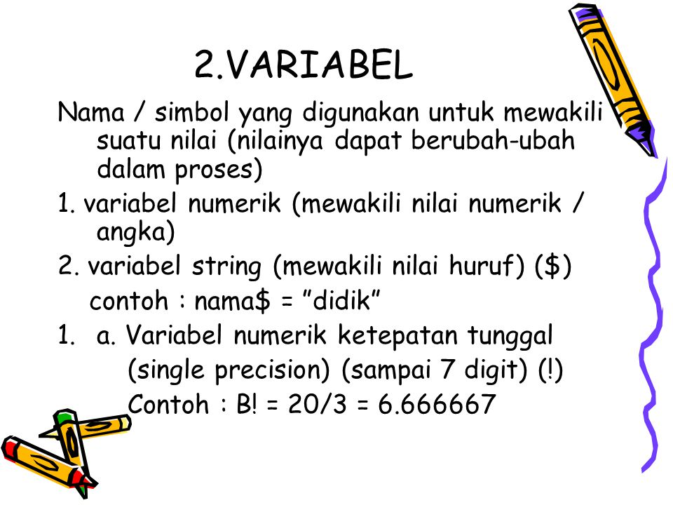 2.VARIABEL Nama / simbol yang digunakan untuk mewakili suatu nilai (nilainya dapat berubah-ubah dalam proses)