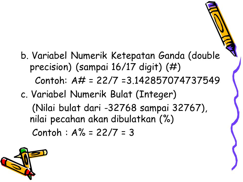 b. Variabel Numerik Ketepatan Ganda (double precision) (sampai 16/17 digit) (#)