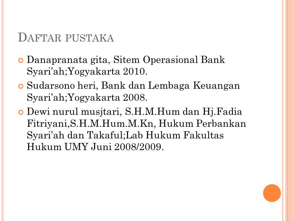 Daftar pustaka Danapranata gita, Sitem Operasional Bank Syari'ah;Yogyakarta 2010.