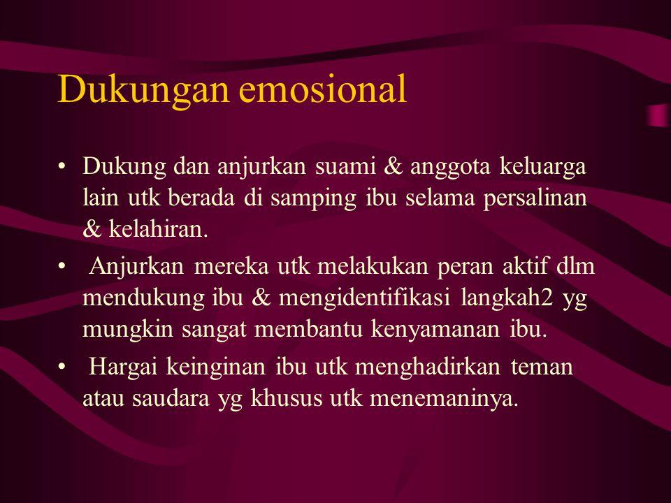 Dukungan emosional Dukung dan anjurkan suami & anggota keluarga lain utk berada di samping ibu selama persalinan & kelahiran.