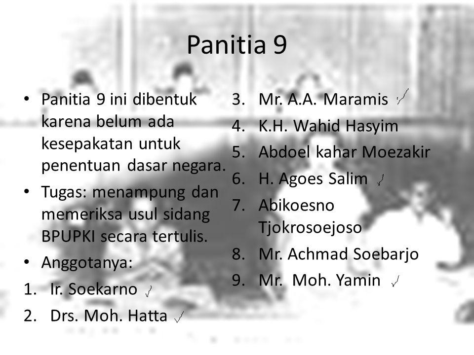 Panitia 9 Panitia 9 ini dibentuk karena belum ada kesepakatan untuk penentuan dasar negara. Mr. A.A. Maramis.
