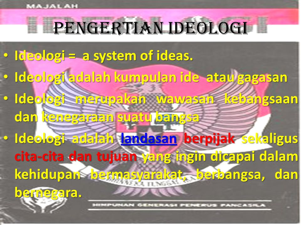 Pengertian ideologi Ideologi = a system of ideas.