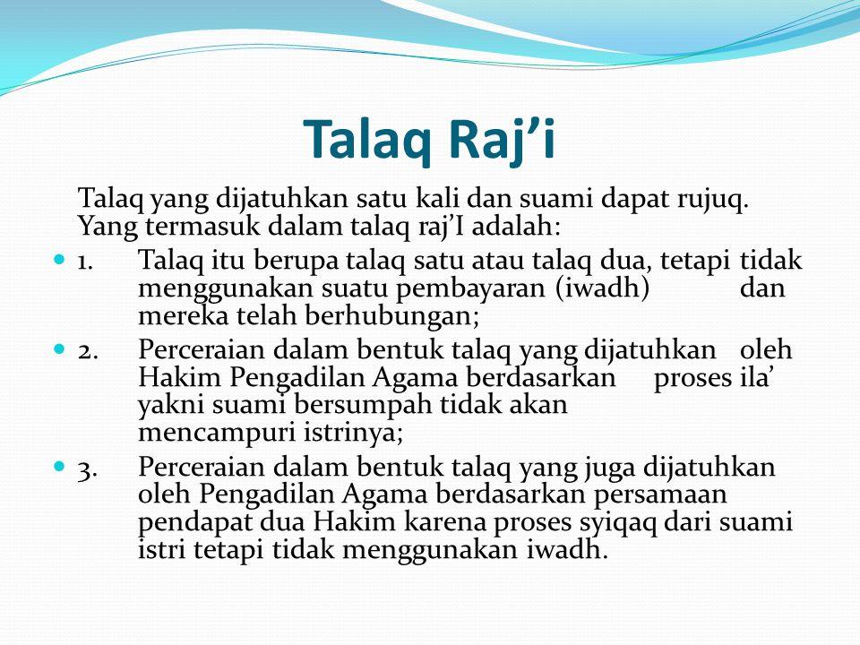 Talaq Raj'i Talaq yang dijatuhkan satu kali dan suami dapat rujuq. Yang termasuk dalam talaq raj'I adalah: